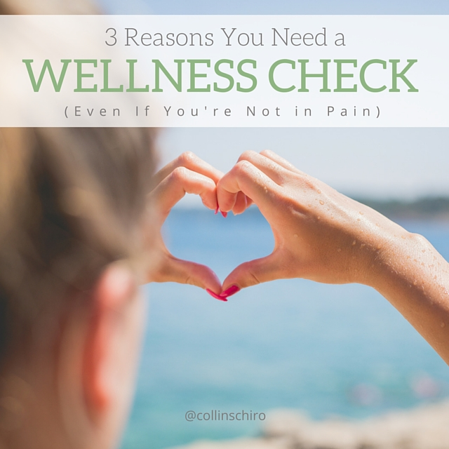 3 Reasons You Need a Wellness Check (Even If You're Not in Pain)