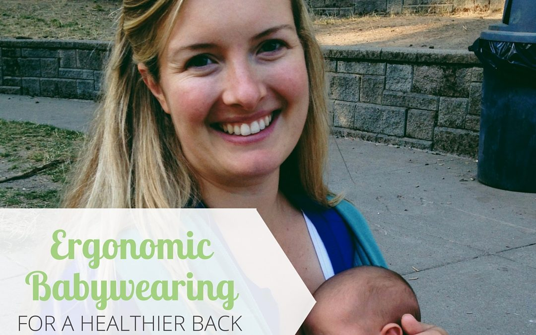 Ergonomic Baby Wearing for a Healthier Back (and Safer Little One)
